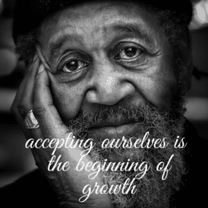 accepting ourselves is the beginning of growth