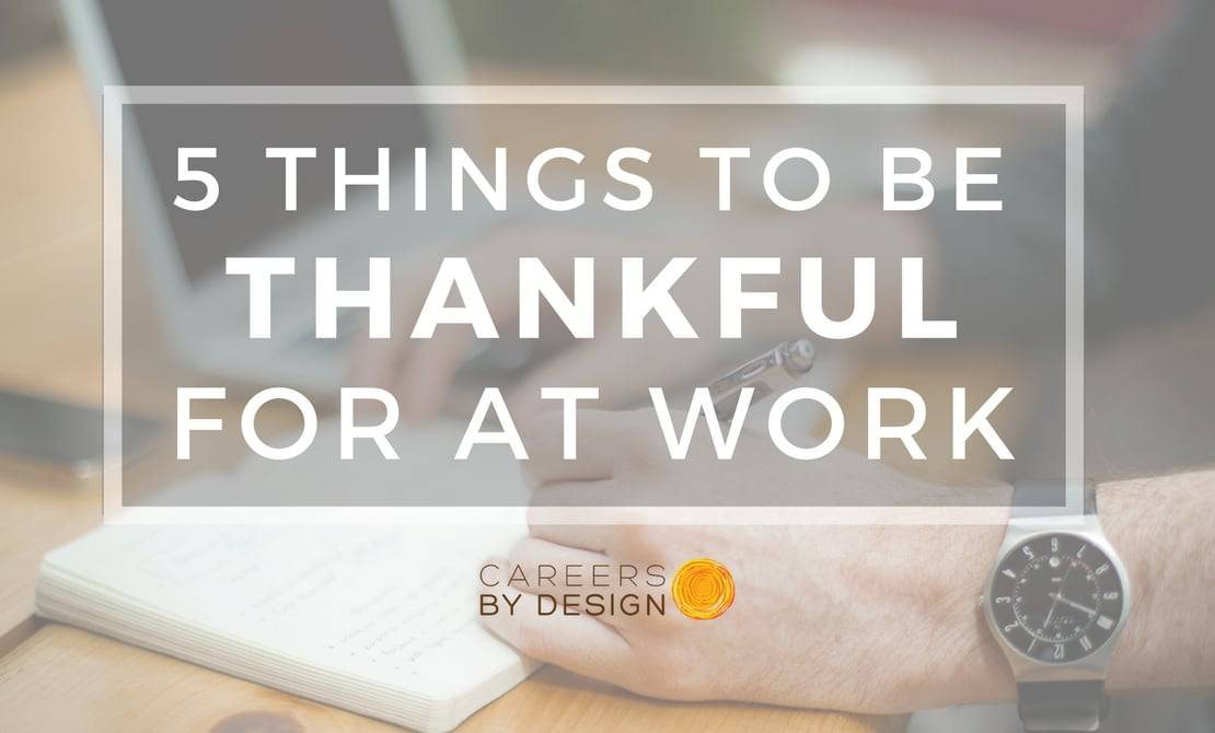 5 Things To Be Thankful For At Work Careers By Design